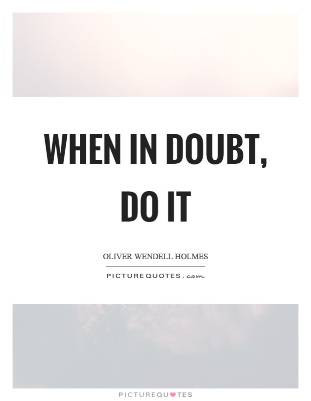 When in doubt, do it Picture Quote #1