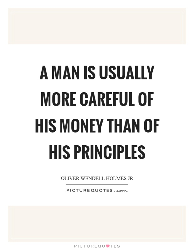 A man is usually more careful of his money than of his principles Picture Quote #1
