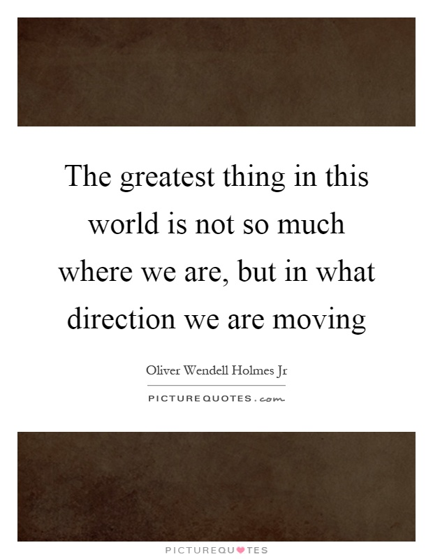 The greatest thing in this world is not so much where we are, but in what direction we are moving Picture Quote #1