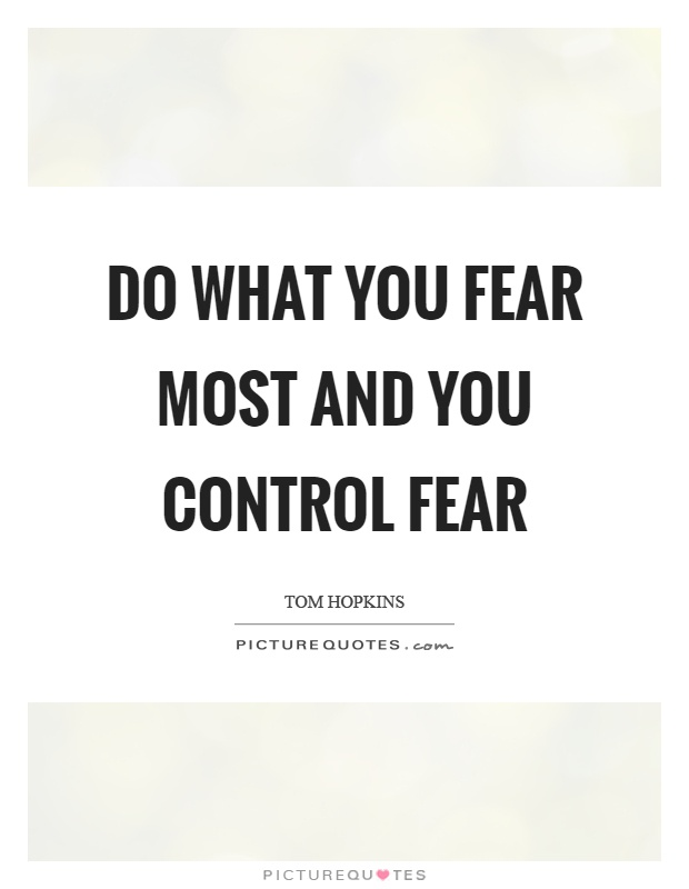 Do what you fear most and you control fear Picture Quote #1
