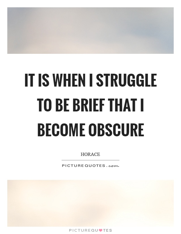 It is when I struggle to be brief that I become obscure Picture Quote #1