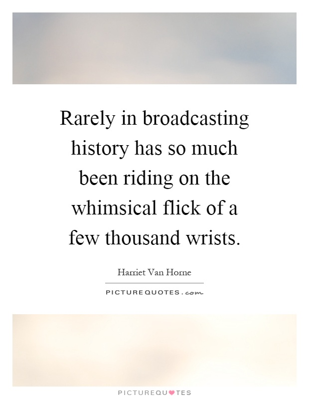 Rarely in broadcasting history has so much been riding on the whimsical flick of a few thousand wrists Picture Quote #1
