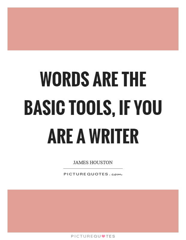Words are the basic tools, if you are a writer Picture Quote #1