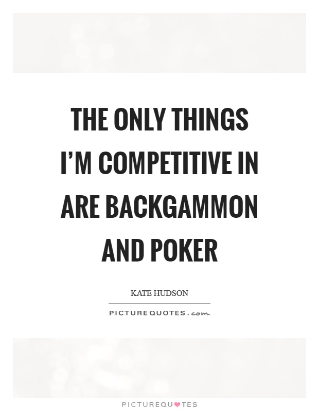 The only things I'm competitive in are backgammon and poker Picture Quote #1