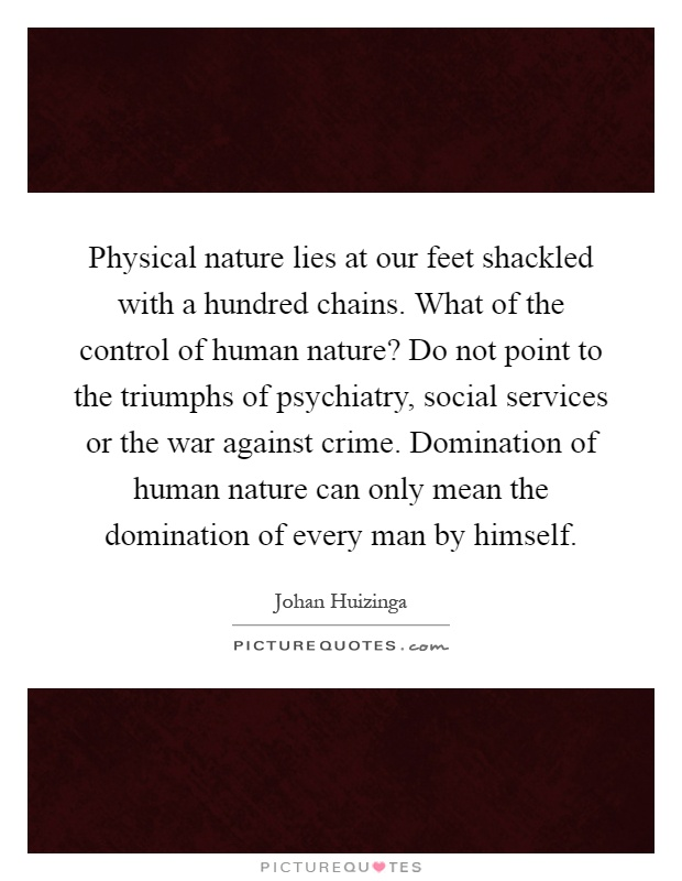 the human control of nature Human beings live in the realm of nature, they are constantly surrounded by it  and  practice develop, control theory has been widely applied in many spheres.