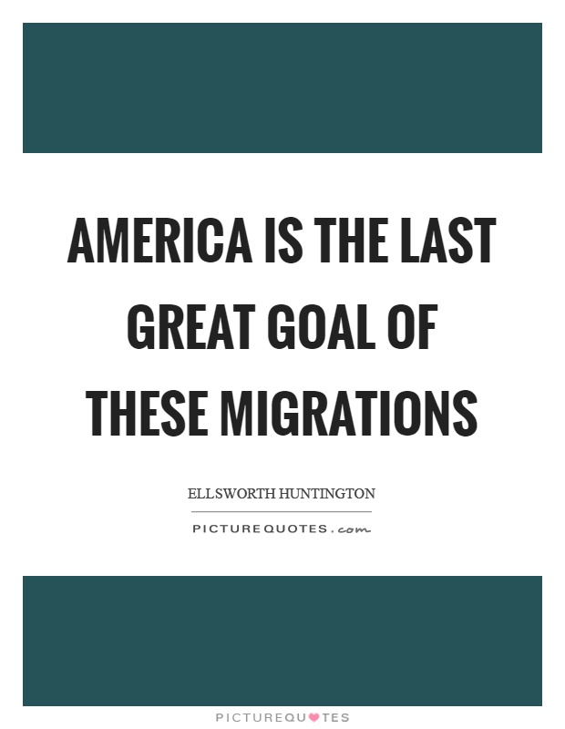 America is the last great goal of these migrations Picture Quote #1
