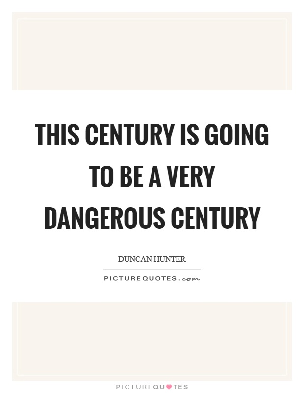 This century is going to be a very dangerous century Picture Quote #1