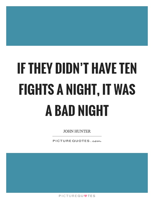 If they didn't have ten fights a night, it was a bad night Picture Quote #1