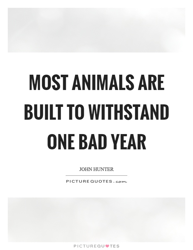 Most animals are built to withstand one bad year Picture Quote #1