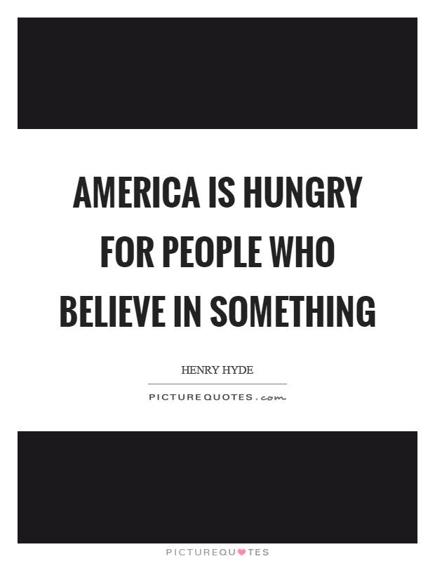 America is hungry for people who believe in something Picture Quote #1