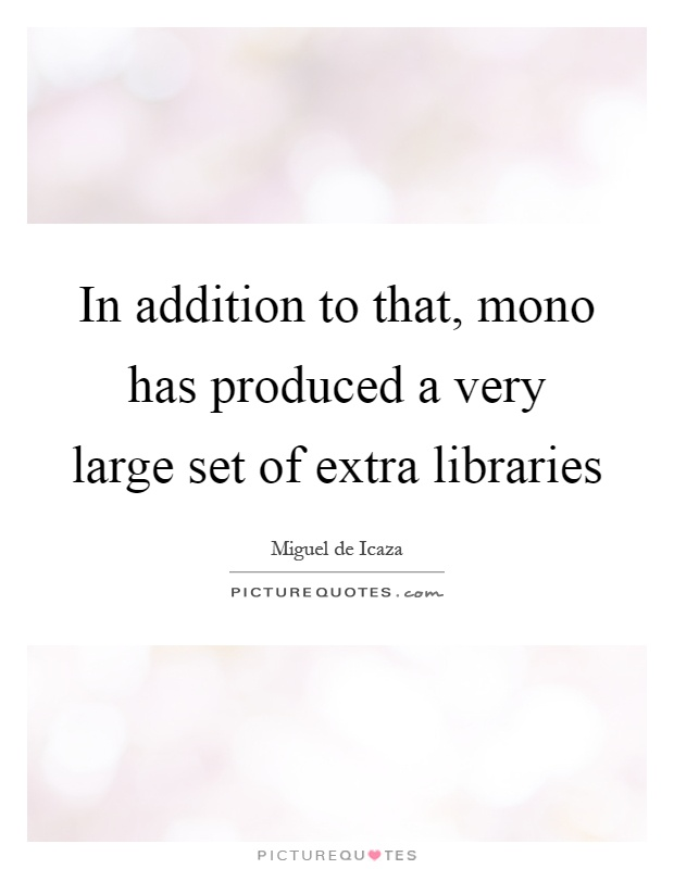 In addition to that, mono has produced a very large set of extra libraries Picture Quote #1