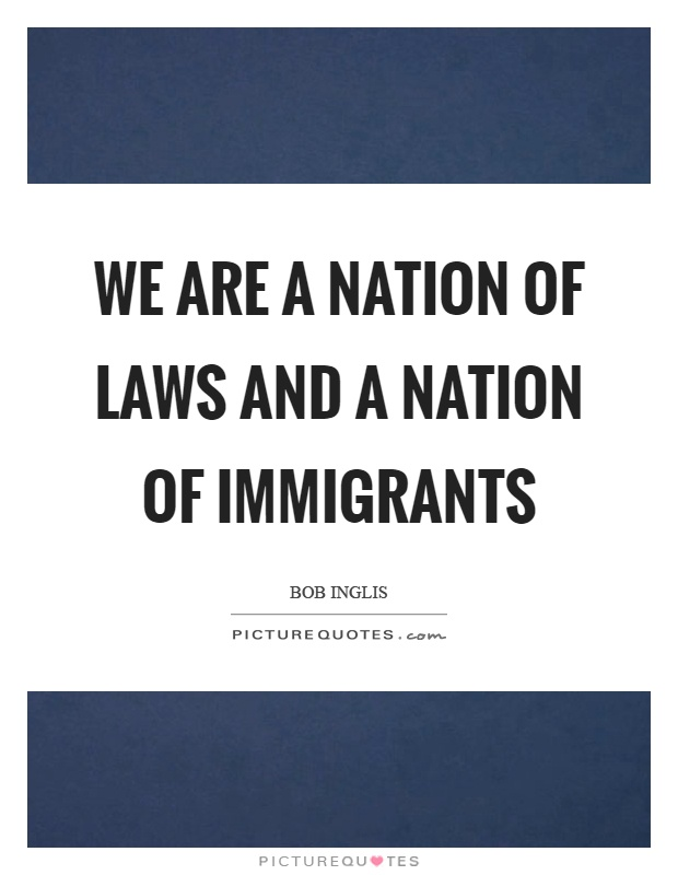 We are a nation of laws and a nation of immigrants Picture Quote #1