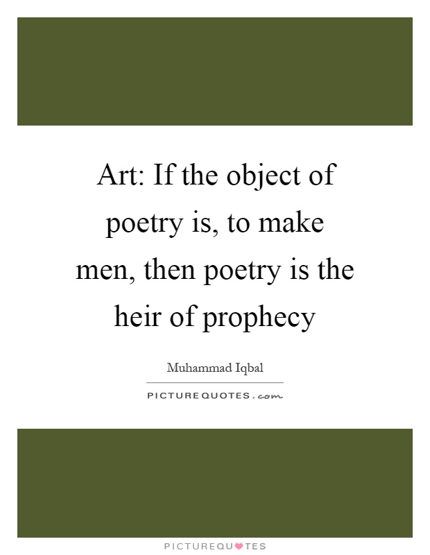 Art: If the object of poetry is, to make men, then poetry is the heir of prophecy Picture Quote #1
