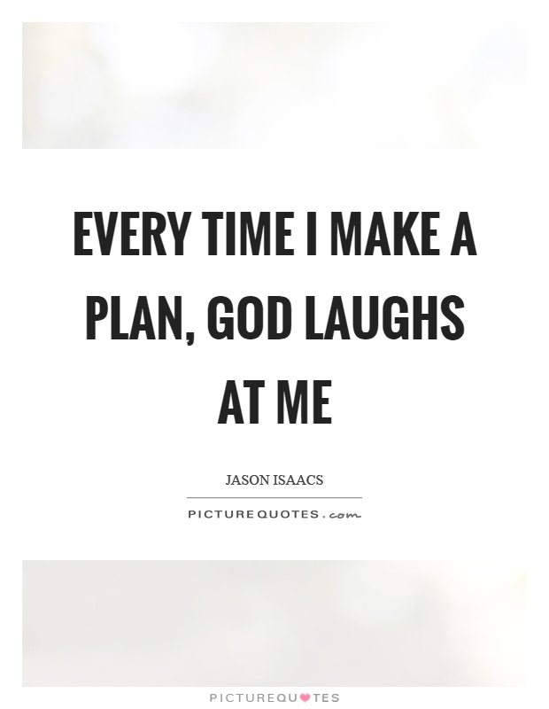Every time I make a plan, God laughs at me Picture Quote #1