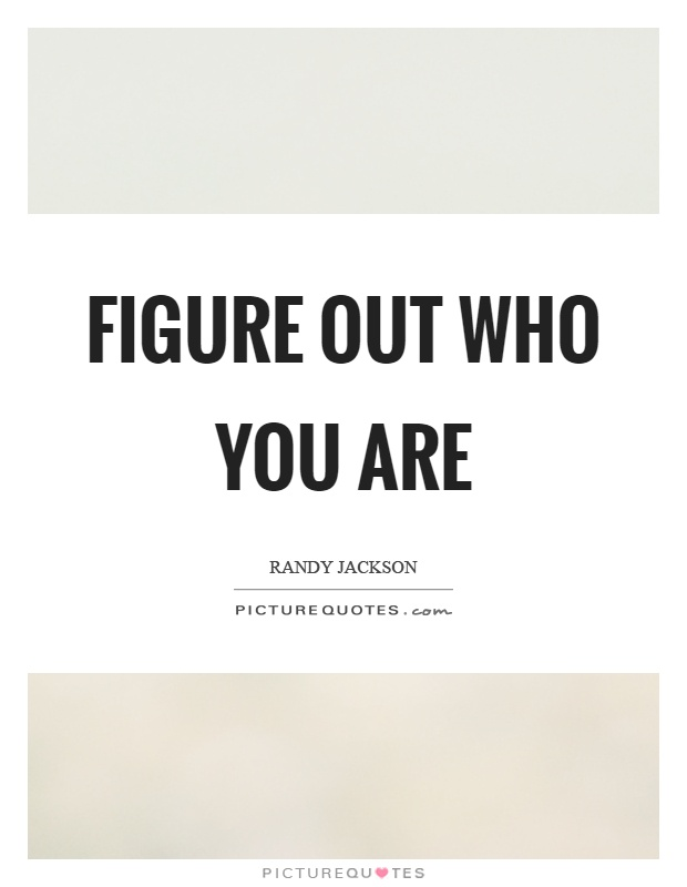 Figure out who you are Picture Quote #1