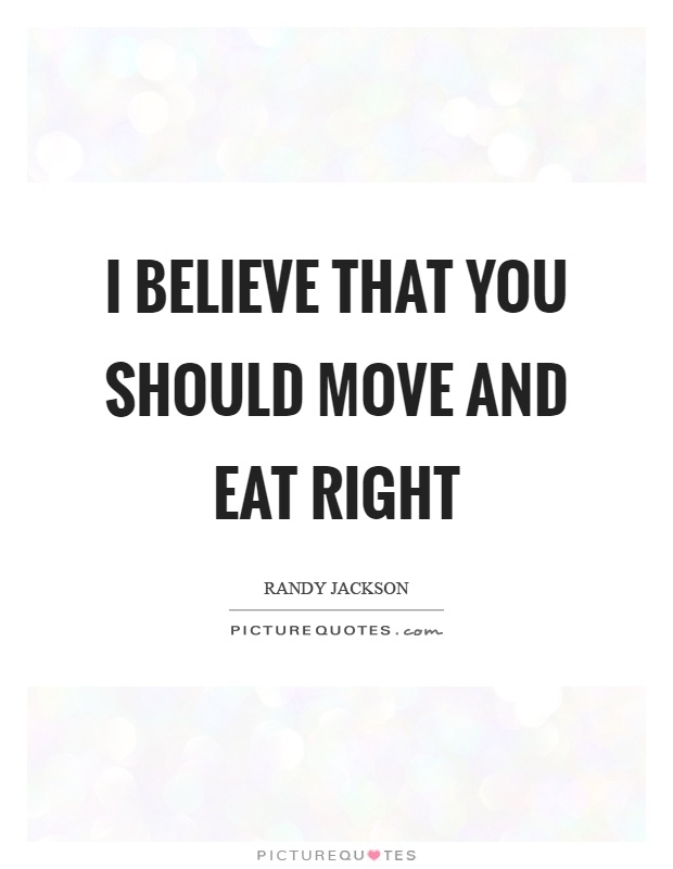 I believe that you should move and eat right Picture Quote #1