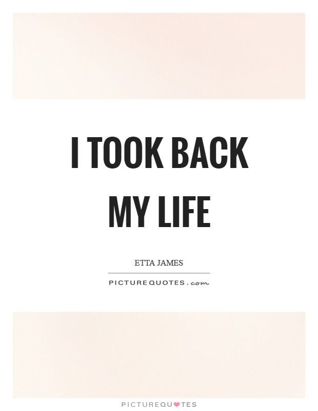 I took back my life Picture Quote #1