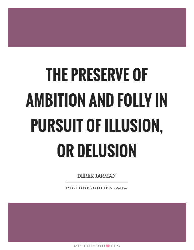 The preserve of ambition and folly in pursuit of illusion, or delusion Picture Quote #1