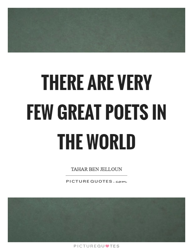 There are very few great poets in the world Picture Quote #1