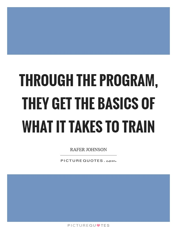 Through the program, they get the basics of what it takes to train Picture Quote #1