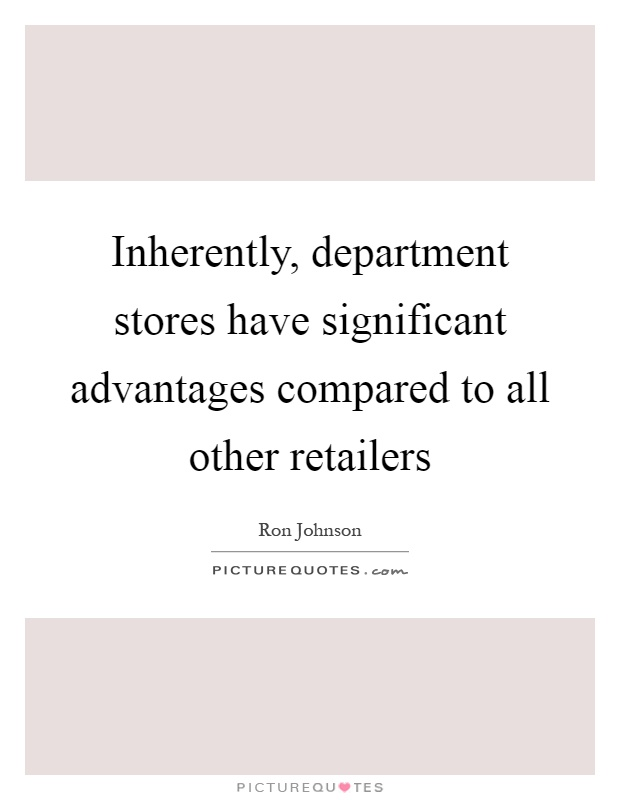 Inherently, department stores have significant advantages compared to all other retailers Picture Quote #1