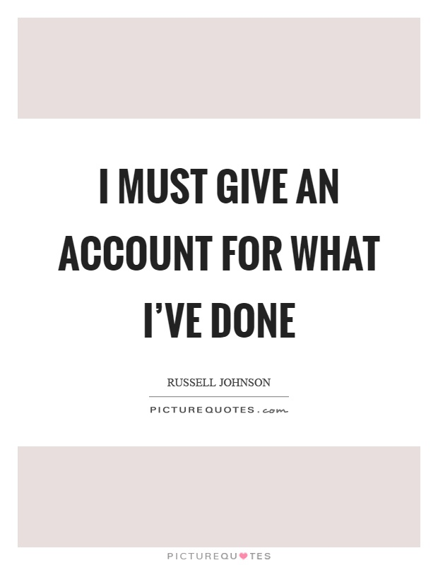 I must give an account for what I've done Picture Quote #1