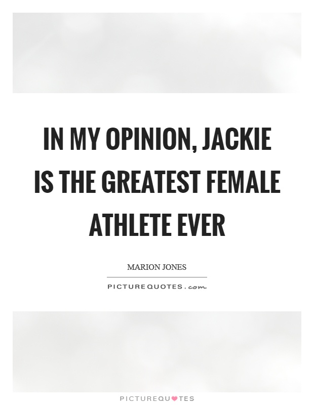 In my opinion, jackie is the greatest female athlete ever Picture Quote #1