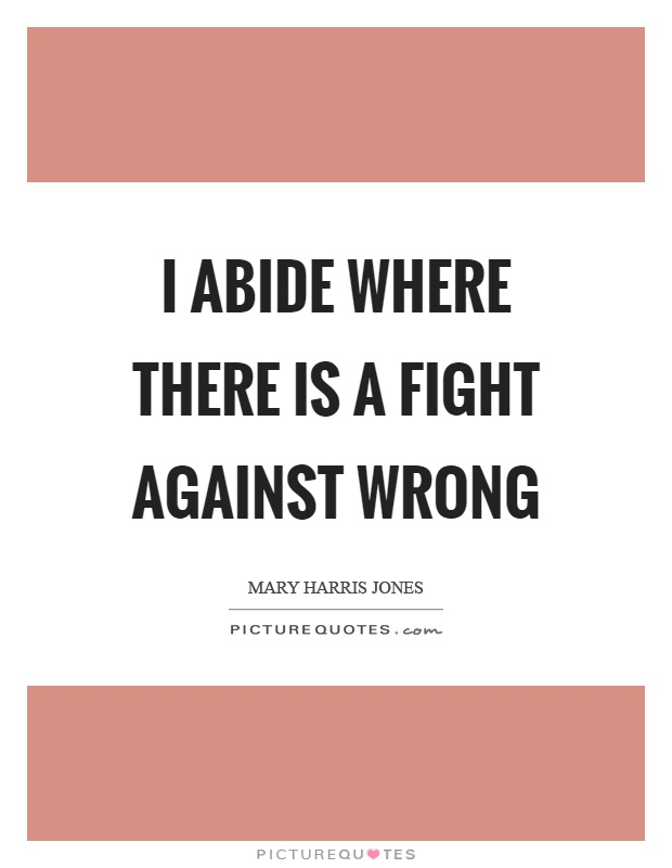 I abide where there is a fight against wrong Picture Quote #1