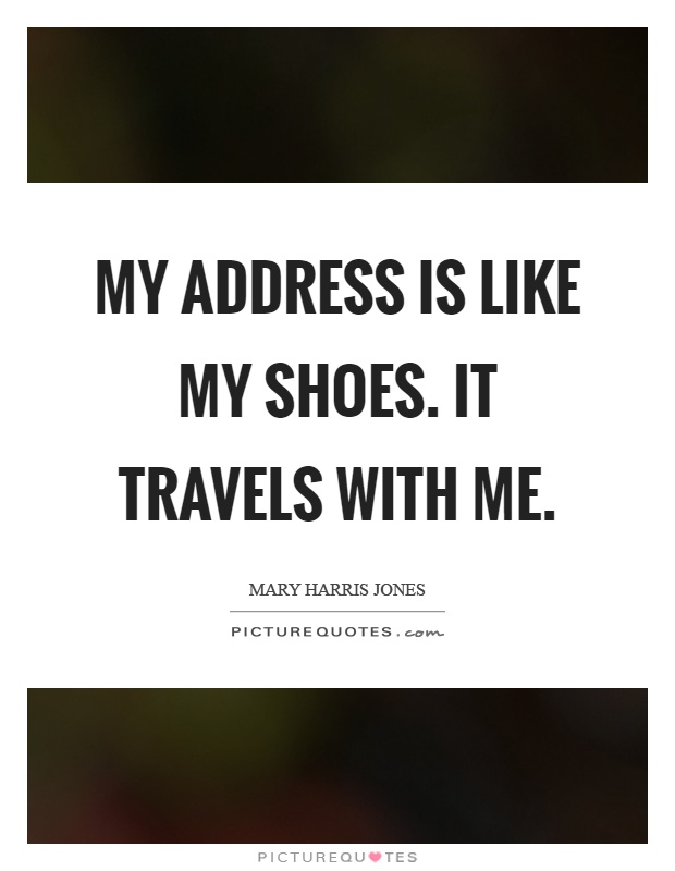 My address is like my shoes. It travels with me Picture Quote #1
