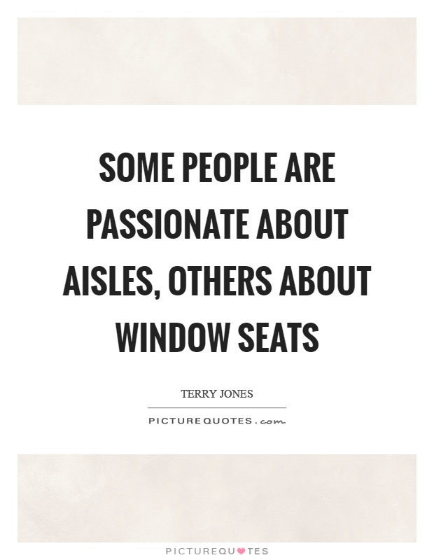 Some people are passionate about aisles, others about window seats Picture Quote #1