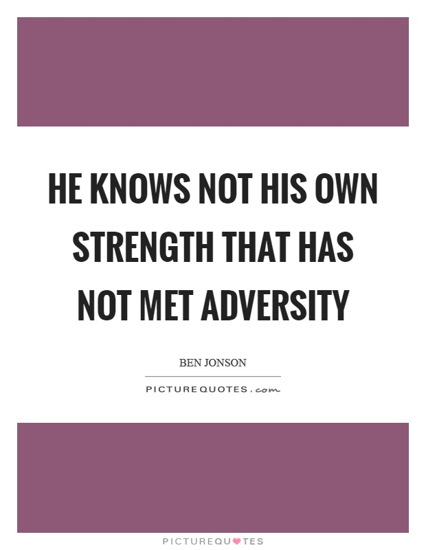He knows not his own strength that has not met adversity Picture Quote #1