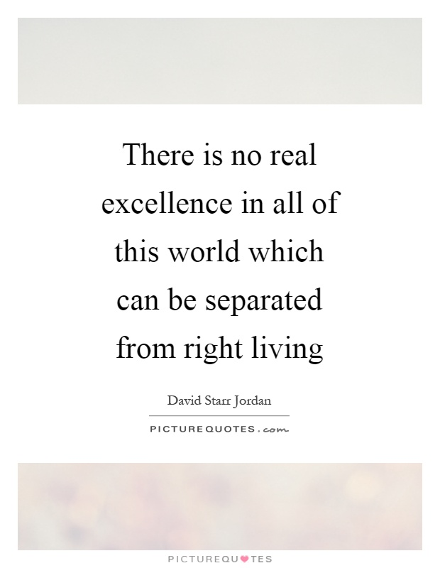 There is no real excellence in all of this world which can be separated from right living Picture Quote #1