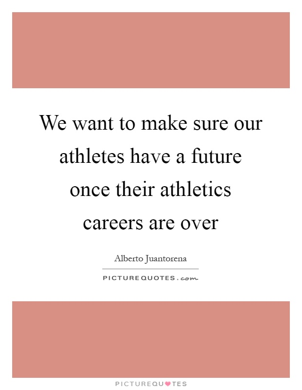 We want to make sure our athletes have a future once their athletics careers are over Picture Quote #1