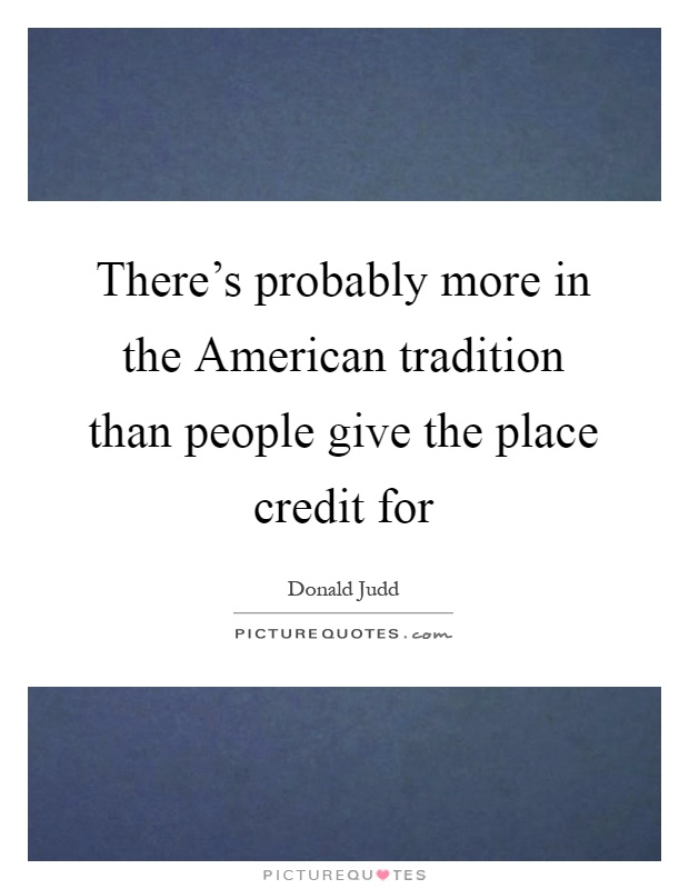 There's probably more in the American tradition than people give the place credit for Picture Quote #1