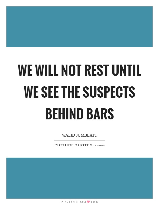 We will not rest until we see the suspects behind bars Picture Quote #1