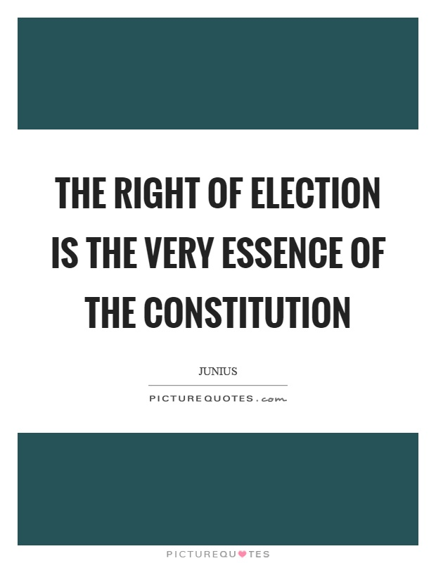 The right of election is the very essence of the constitution Picture Quote #1