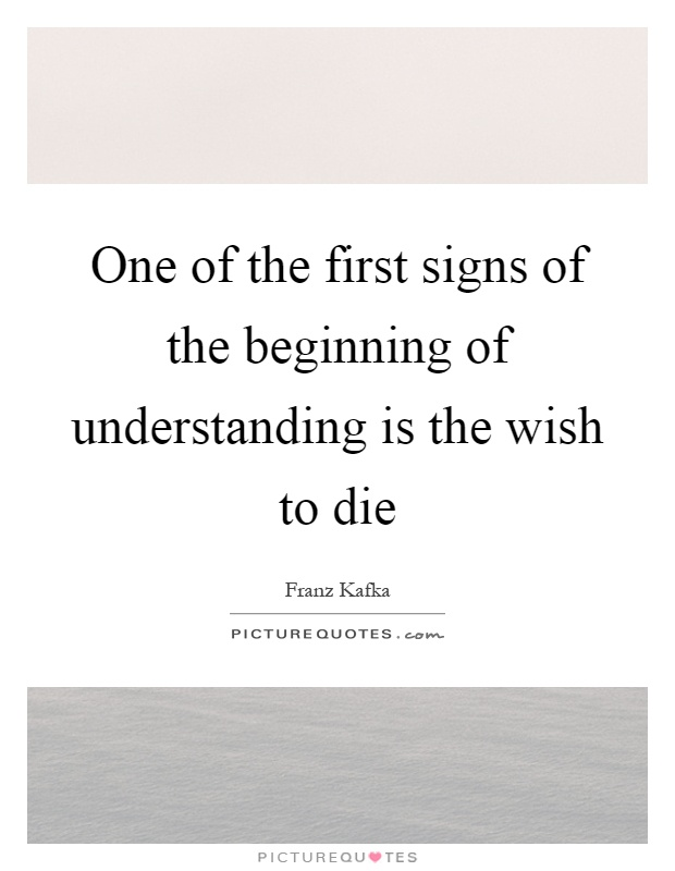 One of the first signs of the beginning of understanding is the wish to die Picture Quote #1