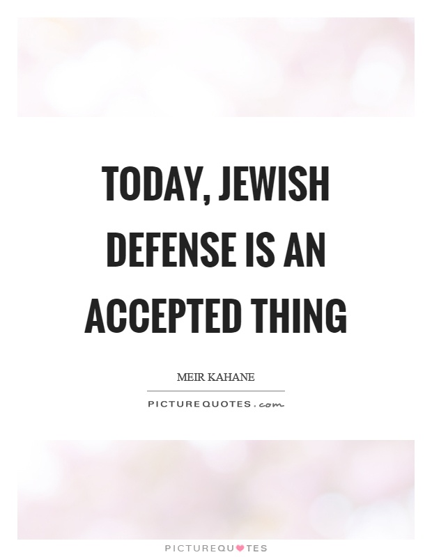 Today, jewish defense is an accepted thing Picture Quote #1