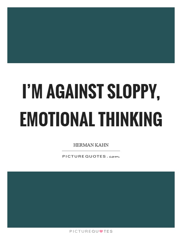 I'm against sloppy, emotional thinking Picture Quote #1