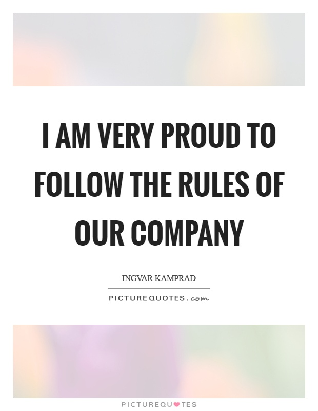 I am very proud to follow the rules of our company Picture Quote #1