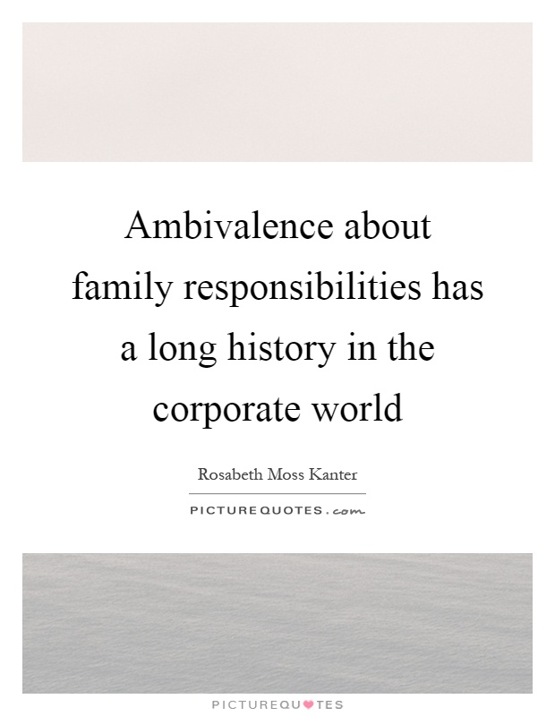 Ambivalence about family responsibilities has a long history in the corporate world Picture Quote #1