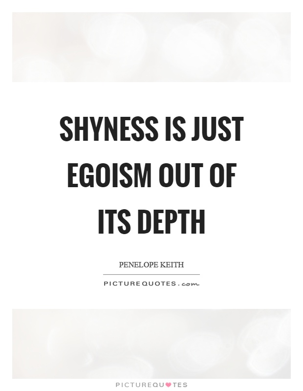 Shyness is just egoism out of its depth Picture Quote #1