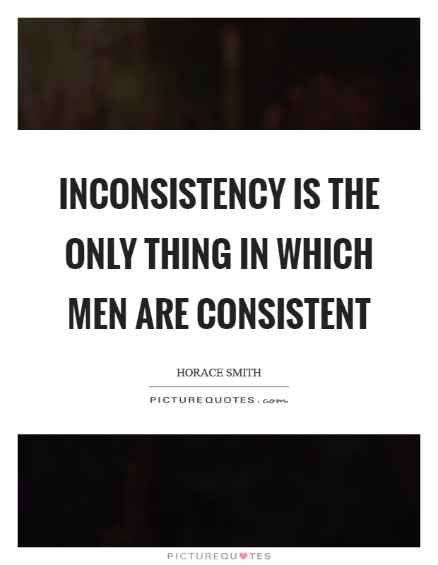 Inconsistency is the only thing in which men are consistent Picture Quote #1