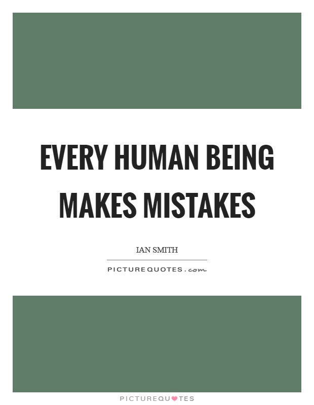 Every human being makes mistakes Picture Quote #1