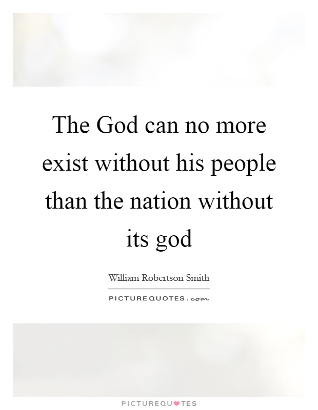 The God can no more exist without his people than the nation without its god Picture Quote #1