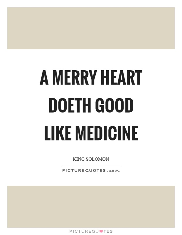 A merry heart doeth good like medicine Picture Quote #1