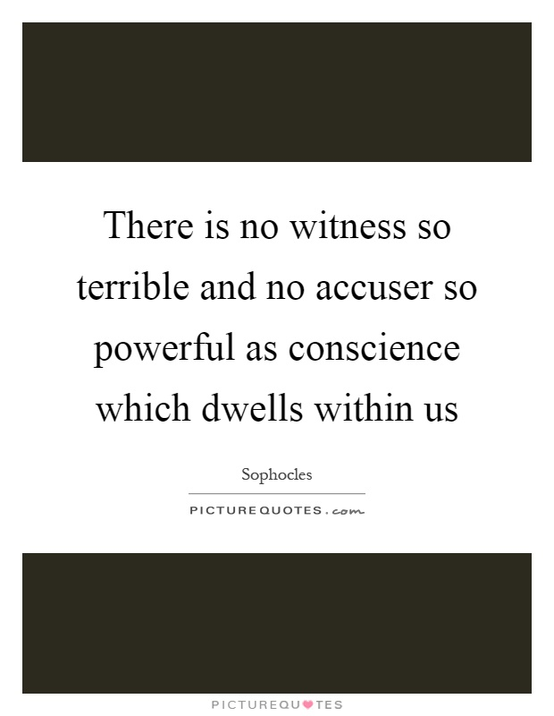 There is no witness so terrible and no accuser so powerful as conscience which dwells within us Picture Quote #1