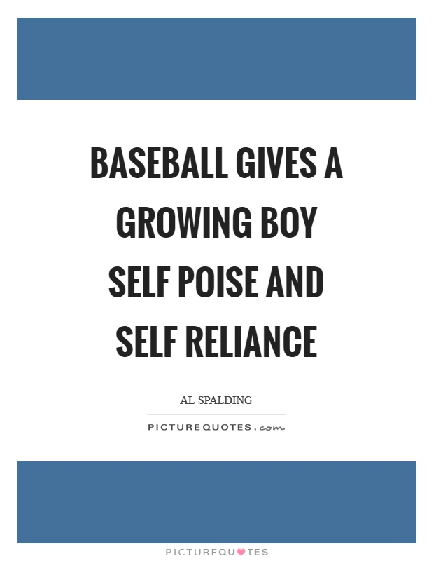 Baseball gives a growing boy self poise and self reliance Picture Quote #1