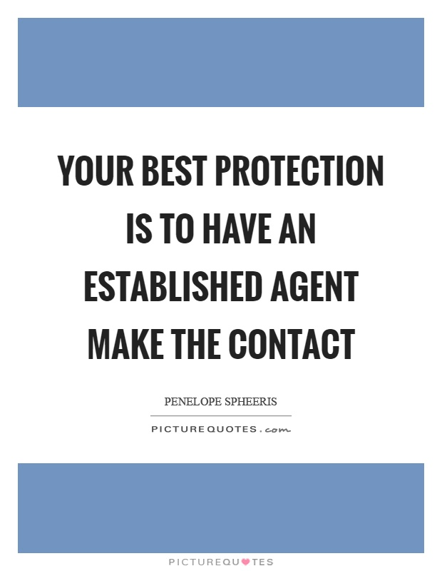 Your best protection is to have an established agent make the contact Picture Quote #1