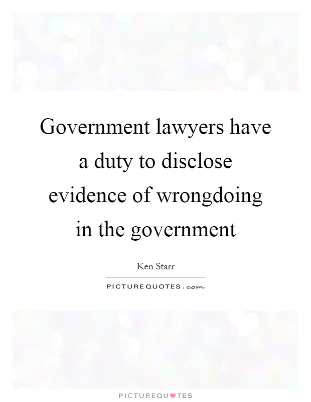 Government lawyers have a duty to disclose evidence of wrongdoing in the government Picture Quote #1